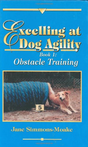 Excelling at Dog Agility - Book 1: Obstacle Training (Updated Second Edition)
