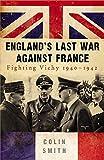 England s Last War Against France: Fighting Vichy 1940-1942