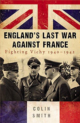(England's Last War Against France: Fighting Vichy 1940-1942)