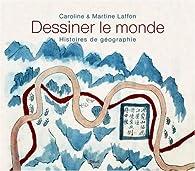 Dessiner le monde. Histoires de géographie par Caroline Laffon