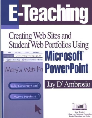 E-Teaching: Creating Web Sites and Student Web Portfolios Using Microsoft PowerPoint(TM) (Technology and Its Application) by D'Ambrosio Jay (2003-01-01) Paperback