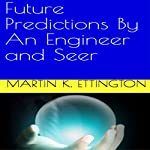 Future Predictions by an Engineer and Seer | Martin K. Ettington
