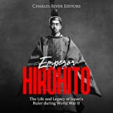 Emperor Hirohito: The Life and Legacy of Japan's