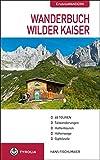 Wanderbuch Wilder Kaiser: Talwanderungen - Hüttentouren - Höhenwege - Gipfelziele