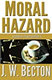 img - for Moral Hazard: Southern Fraud Thriller 4 by J. W. Becton (2014-03-21) book / textbook / text book