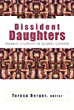 Dissident Daughters: Feminist Liturgies in Global Context