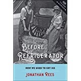Before the Refrigerator: How We Used to Get Ice (How Things Worked)