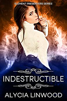 Indestructible (Element Preservers Book 5) by [Linwood,Alycia]