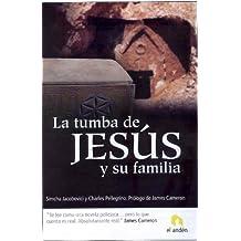 La Tumba de Jesus y su Familia = The Jesus Family Tomb