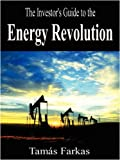 The Investor's Guide to the Energy Revolution, Tamás Farkas, 1409202852