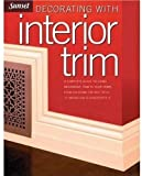 Decorating with Interior Trim, Lisa Stockwell Kessler and Scott Fitzgerrell, 0376012668