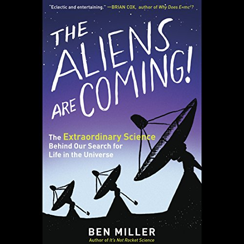The Aliens Are Coming!: The Extraordinary Science Behind Our Search for Life in the Universe by Random House Audio