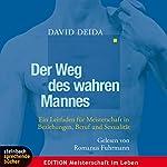 Der Weg des wahren Mannes. Ein Leitfaden für Meisterschaft in Beziehungen, Beruf und Sexualität | David Deida