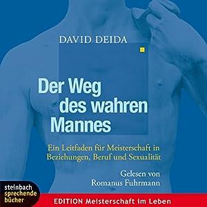 Der Weg des wahren Mannes. Ein Leitfaden für Meisterschaft in Beziehungen, Beruf und Sexualität Audiobook