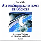 Auf der Silberlichtstraße des Mondes: Autogenes Training mit Märchen und Musik von Sabine Dreier