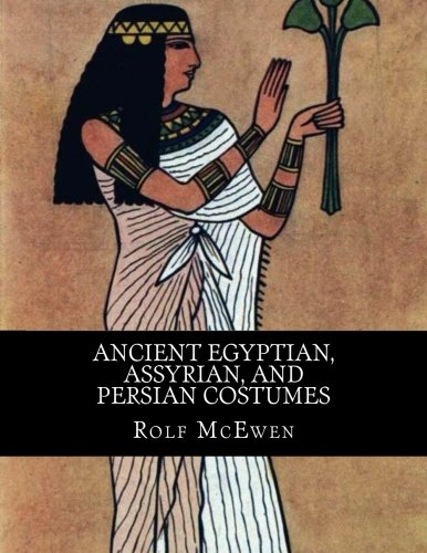 Ancient Egyptian, Assyrian, and Persian Costumes - Ancient Egyptian Costume History