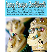Icing Recipe Cookbook. Learn How To Make Icing. 40 Recipes - Everything from Royal Icing to Vanilla, Chocolate and Buttercream Icing Recipes