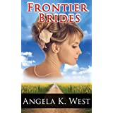 Romance: Frontier Brides (Clean and Wholesome Western Romance) (Historical Mail Order Bride Romance)