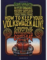 How To Keep Your Volkswagen Alive : A Step by Step Guide for the Idiot: A Manual of Step-by-step Procedures for the Compleat Idiot