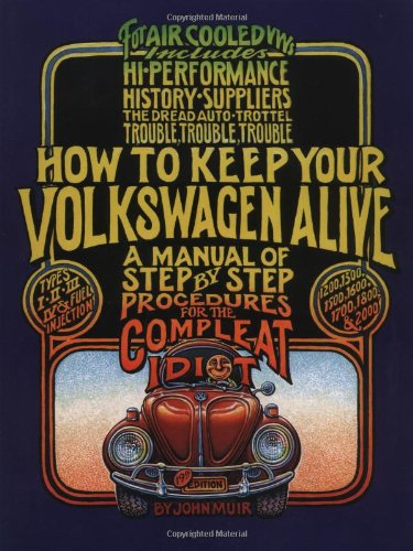 How to Keep Your Volkswagen Alive: A Manual of Step-by-Step Procedures for the Compleat - Volkswagen Level