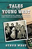 Tales of the Young West: A Collection of 340+ Verses, Short Stories, Comic Strips and other Works from 1971 On