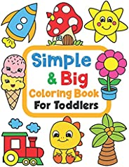 Simple & Big Coloring Book for Toddler: 100 Easy And Fun Coloring Pages For Kids, Preschool and Kinderga