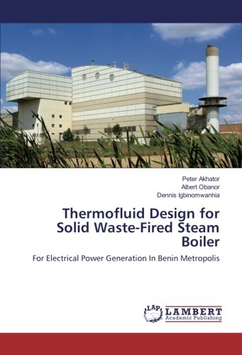 Read Online Thermofluid Design for Solid Waste-Fired Steam Boiler: For Electrical Power Generation In Benin Metropolis pdf