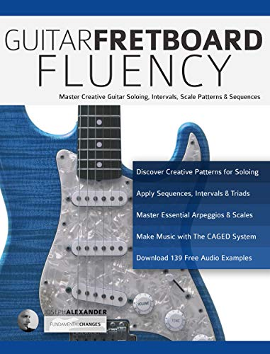 Introducing Guitar Book - Guitar Fretboard Fluency: Master Creative Guitar Soloing, Intervals Scale Patterns and Sequences (Guitar Technique Book 4)