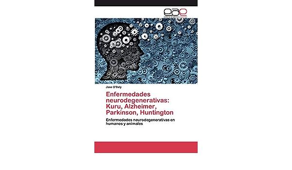 Enfermedades neurodegenerativas: Kuru, Alzheimer, Parkinson ...