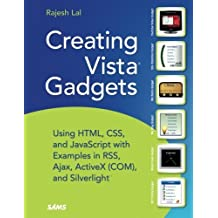Creating Vista Gadgets: Using HTML, CSS and JavaScript with Examples in RSS, Ajax, ActiveX (COM) and Silverlight by Rajesh Lal (2008-05-15)