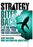 Strategy Bites Back: It Is Far More, and Less, than You Ever Imagined Reader