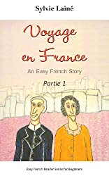 Voyage en France, an Easy French Story for Beginners, PART 1: Learn French with Stories (Easy French Reader Series for Beginners) (French Edition)