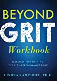 Beyond Grit Workbook: Exercises for Gaining the High-Performance Edge