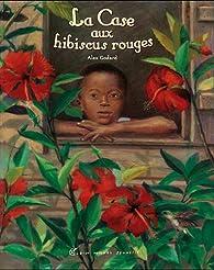 La case aux hibiscus rouges par Alex Godard