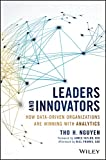 Leaders and Innovators: How Data-Driven Organizations Are Winning with Analytics (Wiley and SAS Business Series) offers