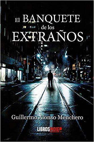 El banquete De Los extraños de Guillermo Alonso Menchero