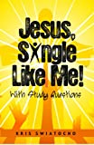 Jesus, Single Like Me with Study Questions and Leadership Guide