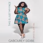 This Is Just My Face: Try Not to Stare | Gabourey Sidibe