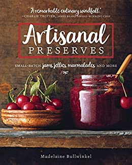 Download for free Artisanal Preserves: Small-Batch Jams, Jellies, Marmalades, and More