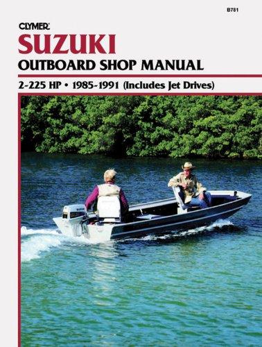 Suzuki Outboard Shop Manual: 2-225 HP 1985-1991 (Includes Jet Drives) (Suzuki Manual Outboard)