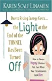 Due to Rising Energy Costs, the Light at the End of the Tunnel Has Been Turned Off: How to Have a Happy, Fabulous Life Even When Your Circumstances Look Dim