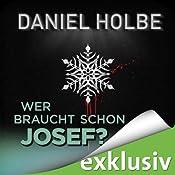 Wer braucht schon Josef? (Winterthriller) | Daniel Holbe