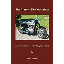 The Classic Bike Workshop: even more stories of an old motorcycle mechanic (The Old Mechanic Book 3)