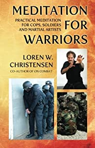 Meditation for Warriors: Practical Meditation for Cops, Soldiers and Martial Artists