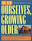 The New Ourselves, Growing Older, Paula B. Doress-Worters and Diana L. Siegal, 0671872974