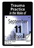 Trauma Practice in the Wake of September 11, 2001, Steven N. Gold and Jan Faust, 0789019183