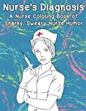 Nurse's Diagnosis- A Nurse Coloring Book Of Snarky, Sweary Nurse Humor (Adult Coloring Books) (Volume 14)