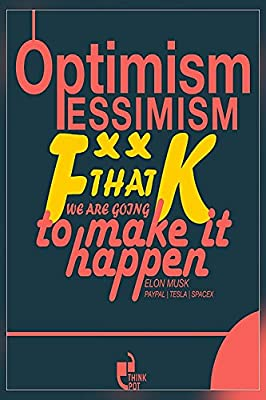 Optimism, pessimism, fk that, we?re going to make it happen - Elon Musk Poster Print(12 X18 inch,Rolled) By A-ONE POSTERS