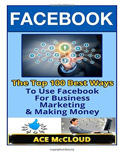 By Ace McCloud FaceBook: The Top 100 Best Ways To Use Facebook For Business, Marketing, & Making Money (Facebook Ma (Lrg) [Paperback]