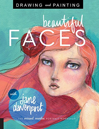 Drawing and Painting Beautiful Faces: A Mixed-Media Portrait Workshop -